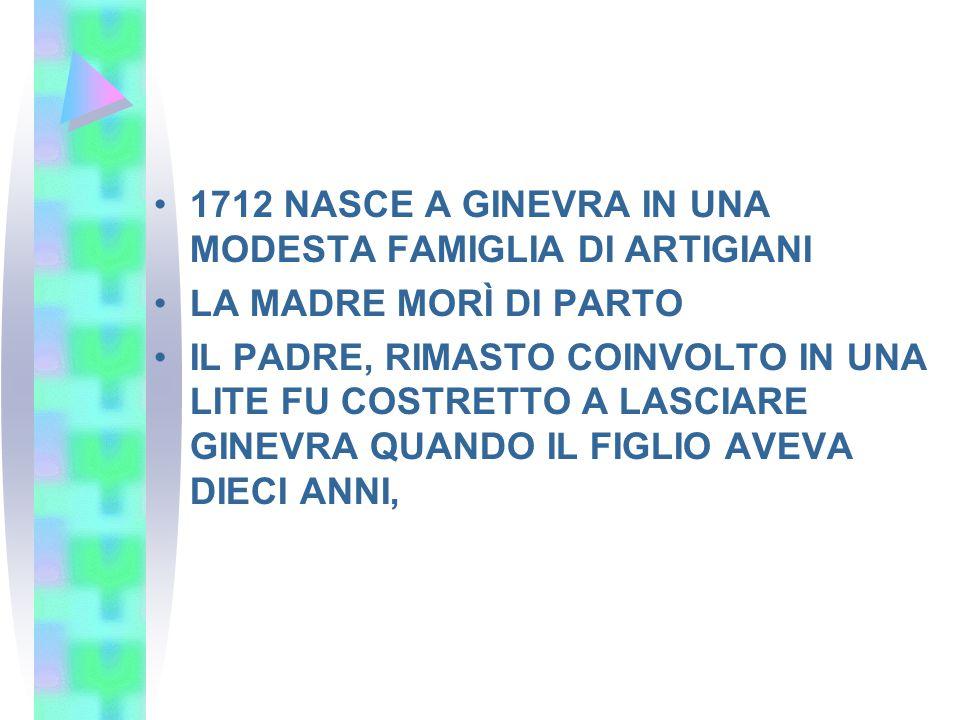 1712 NASCE A GINEVRA IN UNA MODESTA FAMIGLIA DI ARTIGIANI