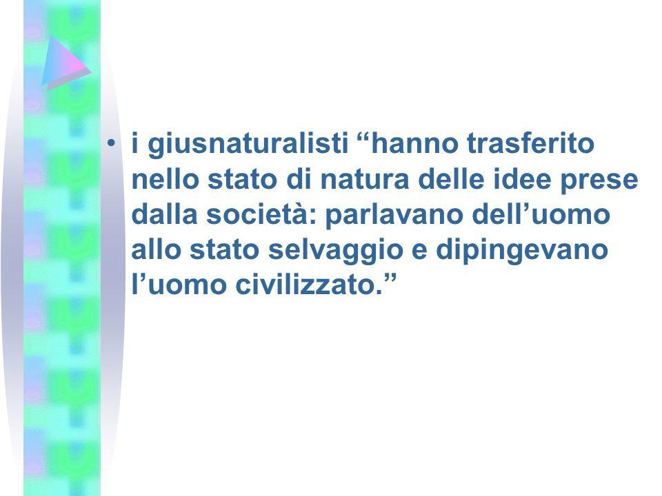 i giusnaturalisti hanno trasferito nello stato di natura delle idee prese dalla società: parlavano dell'uomo allo stato selvaggio e dipingevano l'uomo civilizzato.