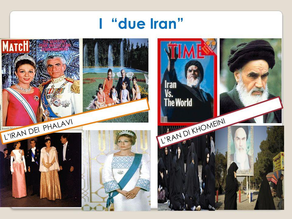 I due Iran L'IRAN DEI PHALAVI L'RAN DI KHOMEINI
