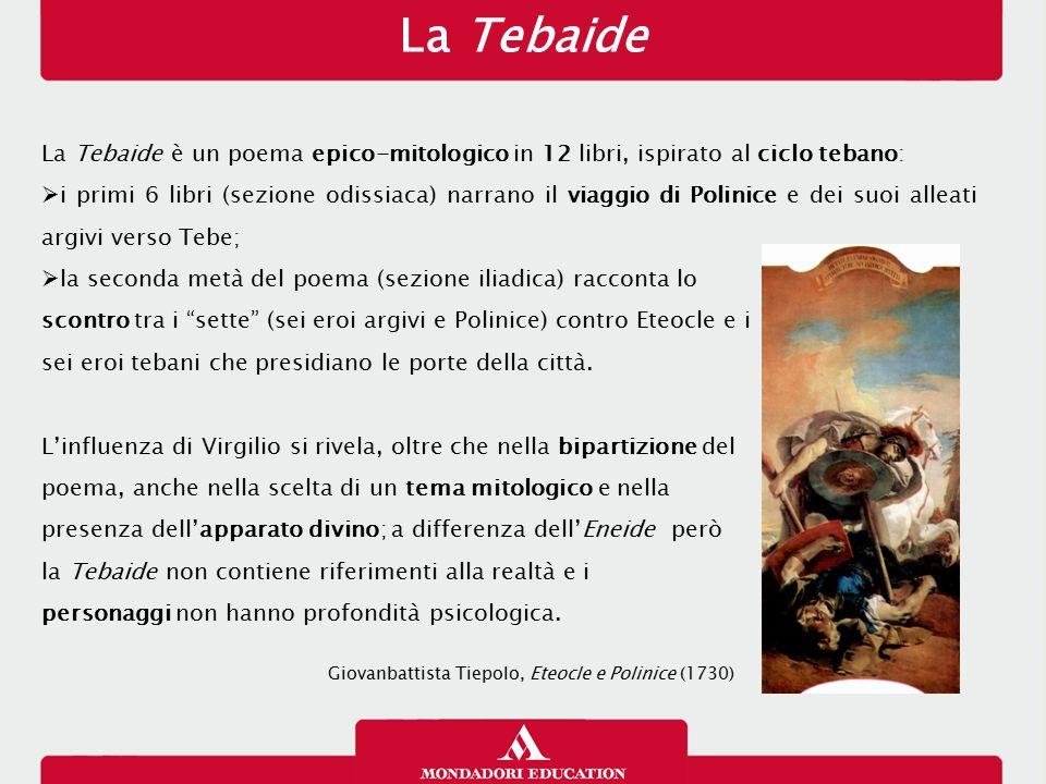La Tebaide 17/01/13. La Tebaide è un poema epico-mitologico in 12 libri, ispirato al ciclo tebano: