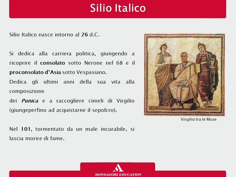 Silio Italico Silio Italico nasce intorno al 26 d.C.