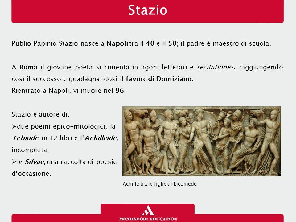 Stazio 17/01/13. Publio Papinio Stazio nasce a Napoli tra il 40 e il 50; il padre è maestro di scuola.