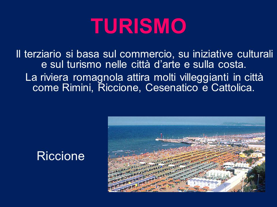 TURISMO Il terziario si basa sul commercio, su iniziative culturali e sul turismo nelle città d'arte e sulla costa.