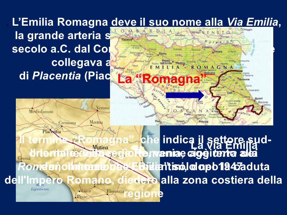 . L'Emilia Romagna deve il suo nome alla Via Emilia, la grande arteria stradale romana realizzata nel II secolo a.C. dal Console Marco Emilio Lepido, che collegava allora come oggi, le città di Placentia (Piacenza) e di Ariminum (Rimini).
