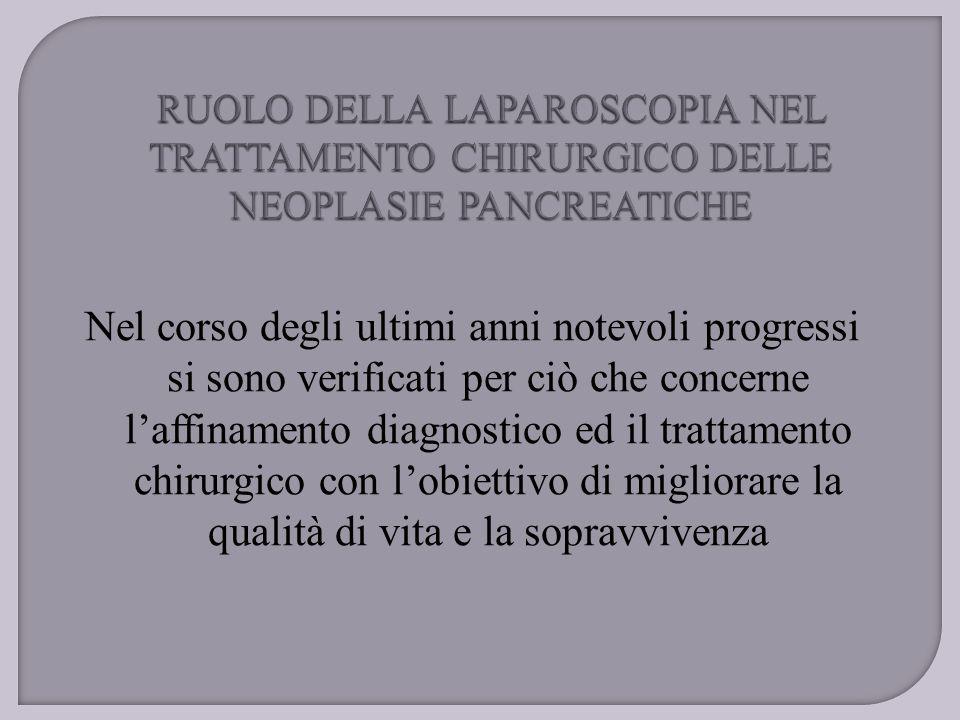 RUOLO DELLA LAPAROSCOPIA NEL TRATTAMENTO CHIRURGICO DELLE NEOPLASIE PANCREATICHE