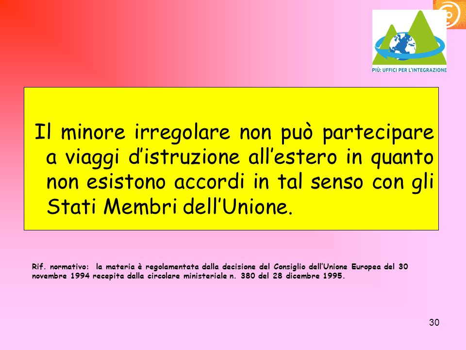 Il minore irregolare non può partecipare a viaggi d'istruzione all'estero in quanto non esistono accordi in tal senso con gli Stati Membri dell'Unione.