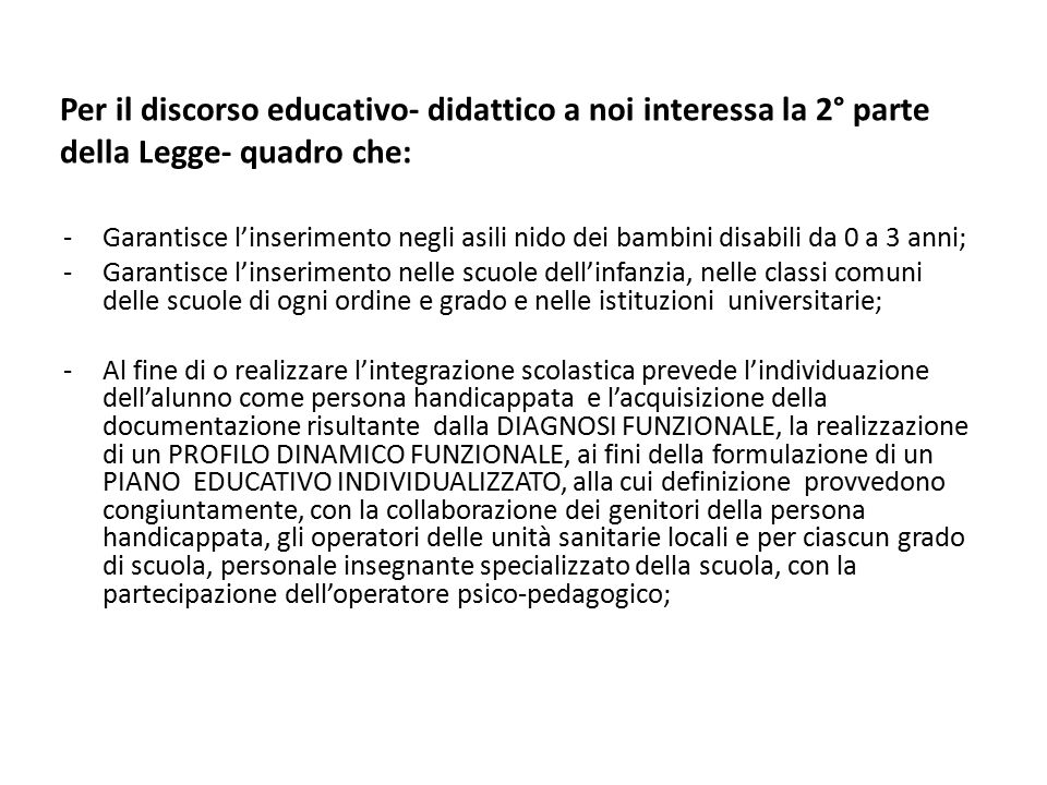 Per il discorso educativo- didattico a noi interessa la 2° parte della Legge- quadro che: