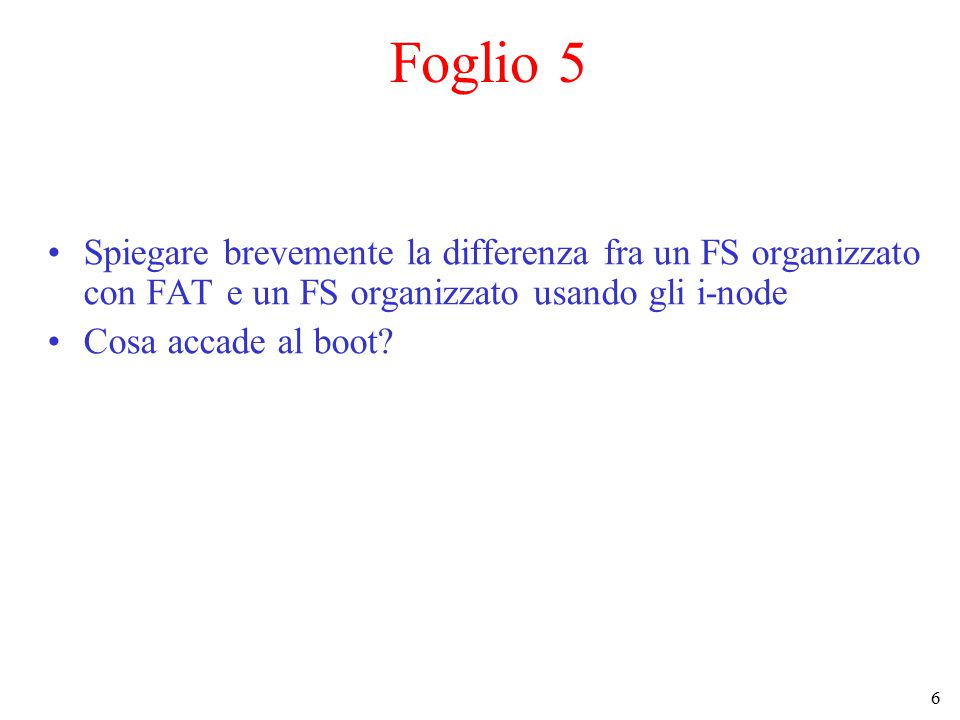 Foglio 5 Spiegare brevemente la differenza fra un FS organizzato con FAT e un FS organizzato usando gli i-node.
