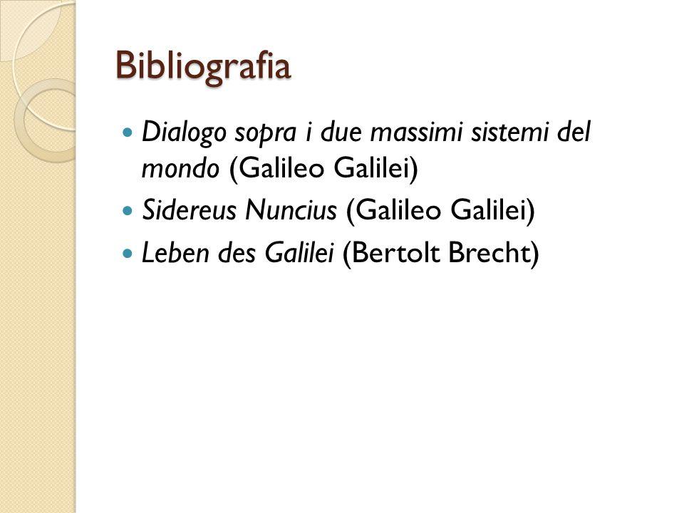 Bibliografia Dialogo sopra i due massimi sistemi del mondo (Galileo Galilei) Sidereus Nuncius (Galileo Galilei)