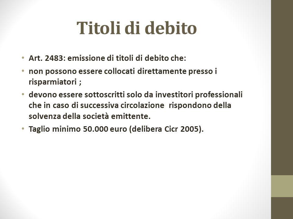 Titoli di debito Art. 2483: emissione di titoli di debito che: