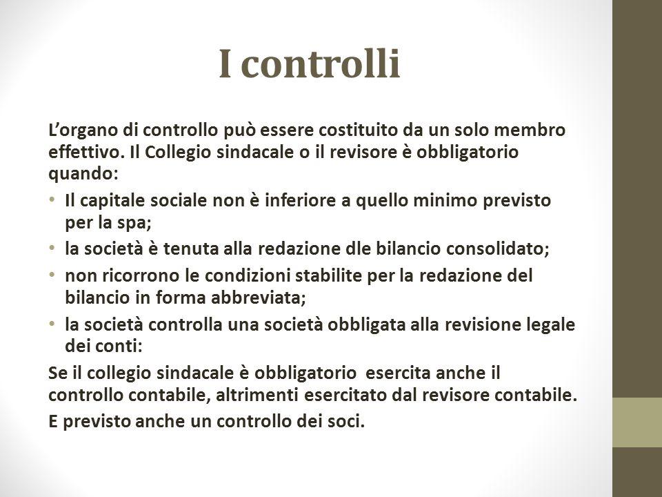 I controlli L'organo di controllo può essere costituito da un solo membro effettivo. Il Collegio sindacale o il revisore è obbligatorio quando: