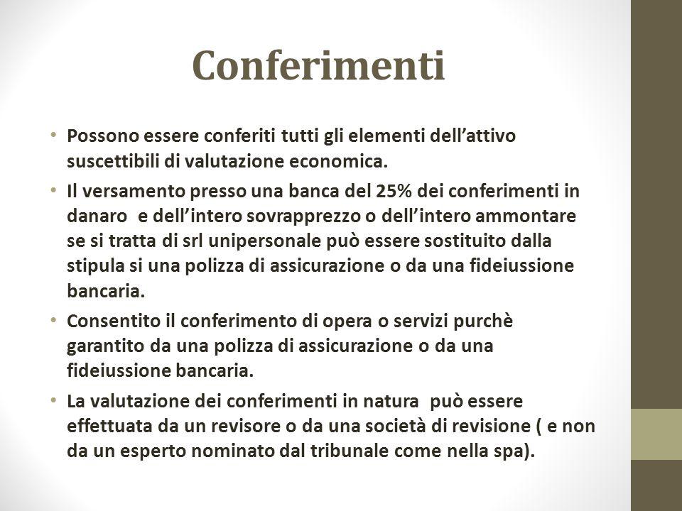 Conferimenti Possono essere conferiti tutti gli elementi dell'attivo suscettibili di valutazione economica.