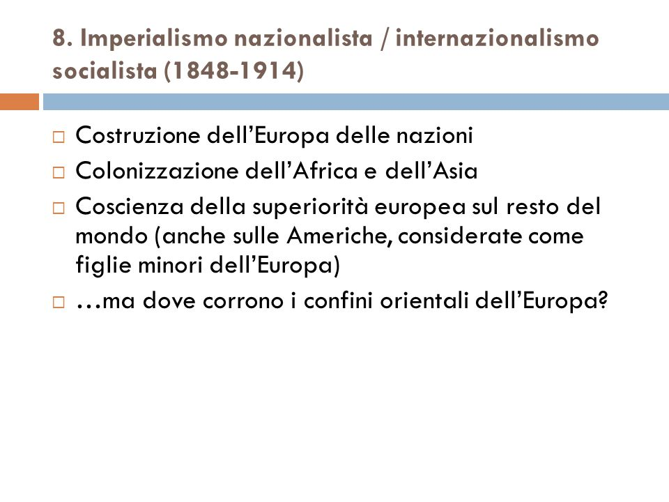 8. Imperialismo nazionalista / internazionalismo socialista (1848-1914)