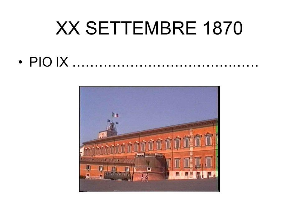 XX SETTEMBRE 1870 PIO IX ……………………………………