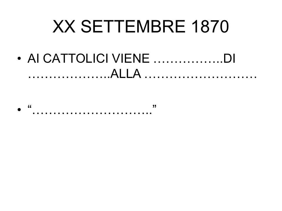 XX SETTEMBRE 1870 AI CATTOLICI VIENE ……………..DI ………………..ALLA ………………………