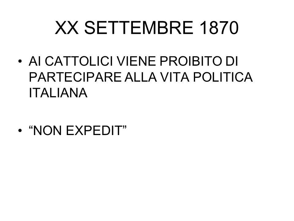 XX SETTEMBRE 1870 AI CATTOLICI VIENE PROIBITO DI PARTECIPARE ALLA VITA POLITICA ITALIANA.