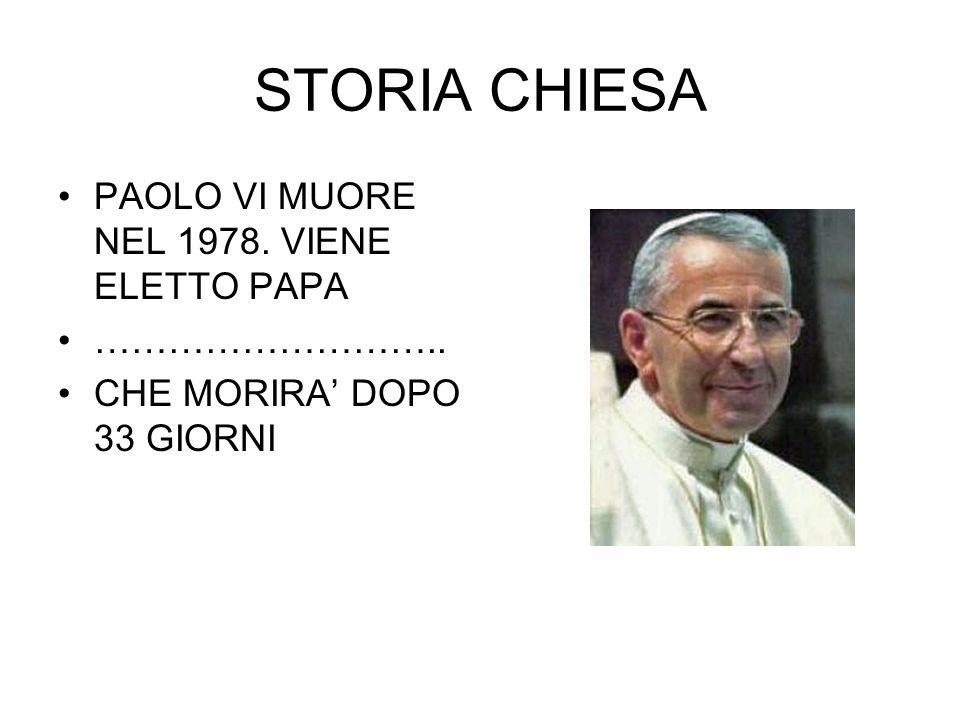 STORIA CHIESA PAOLO VI MUORE NEL 1978. VIENE ELETTO PAPA ………………………..