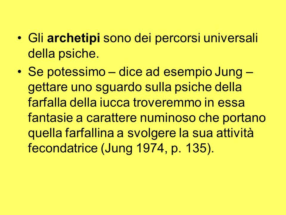 Gli archetipi sono dei percorsi universali della psiche.