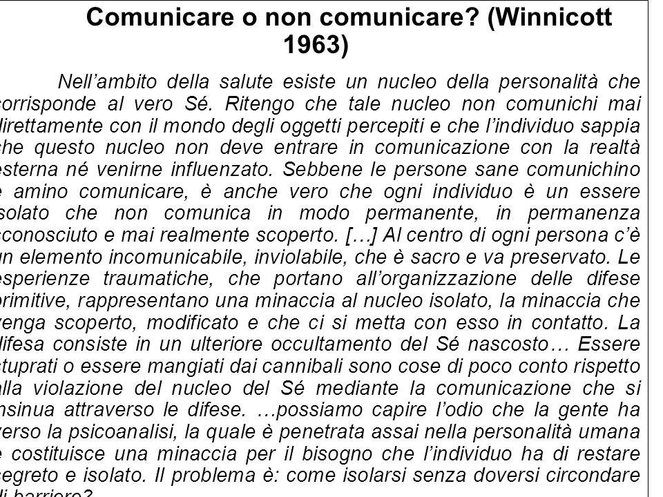 Comunicare o non comunicare (Winnicott 1963)