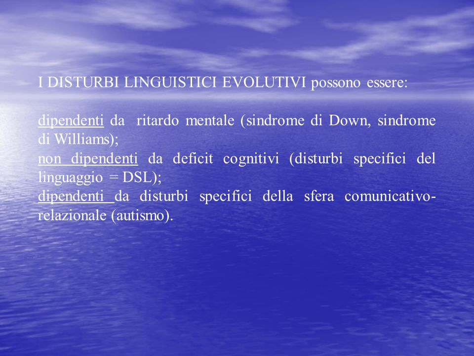 I DISTURBI LINGUISTICI EVOLUTIVI possono essere: