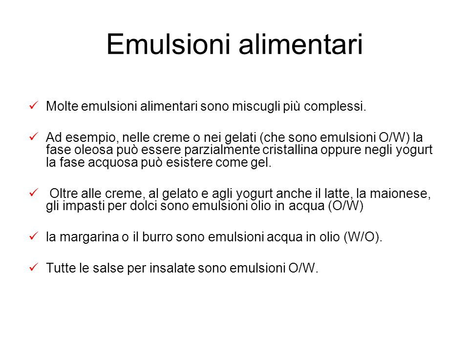 Emulsioni alimentari Molte emulsioni alimentari sono miscugli più complessi.