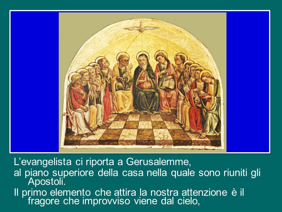 L'evangelista ci riporta a Gerusalemme, al piano superiore della casa nella quale sono riuniti gli Apostoli.