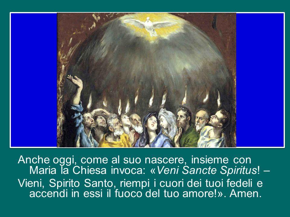 Anche oggi, come al suo nascere, insieme con Maria la Chiesa invoca: «Veni Sancte Spiritus.