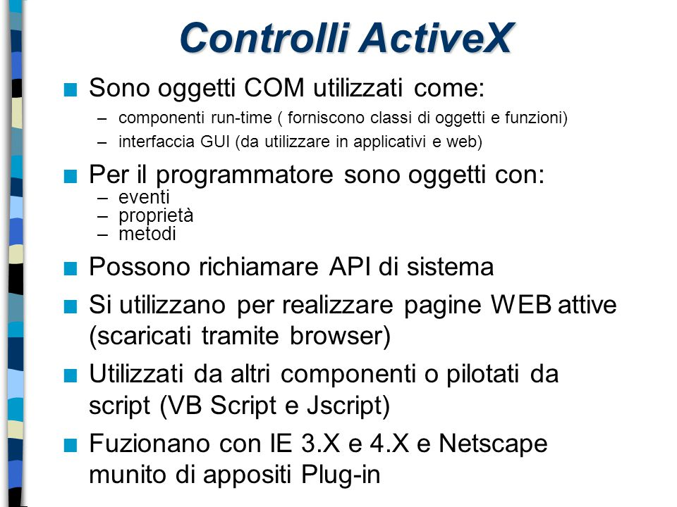 Controlli ActiveX Sono oggetti COM utilizzati come: