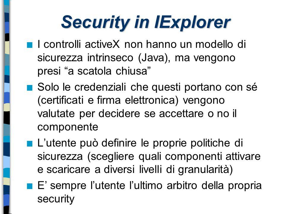 Security in IExplorer I controlli activeX non hanno un modello di sicurezza intrinseco (Java), ma vengono presi a scatola chiusa