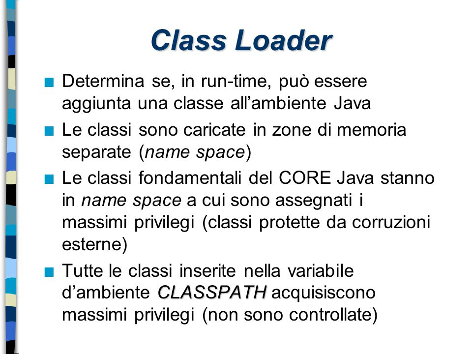 Class Loader Determina se, in run-time, può essere aggiunta una classe all'ambiente Java.