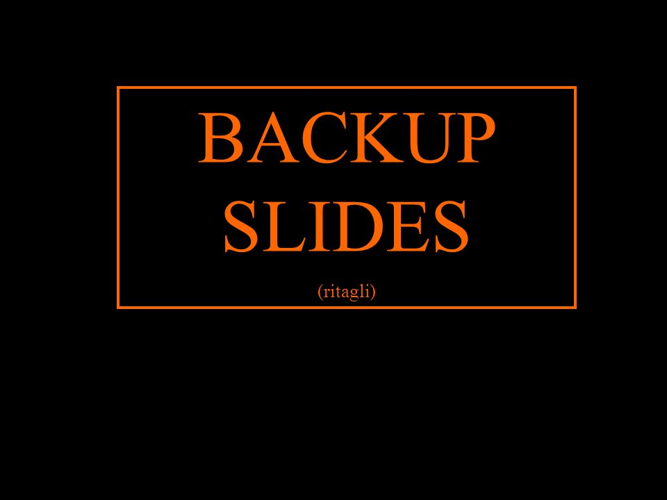 BACKUP SLIDES (ritagli)