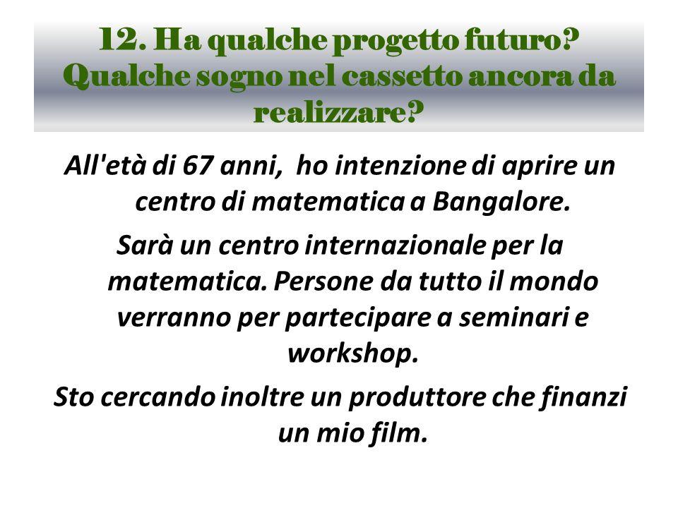 12. Ha qualche progetto futuro