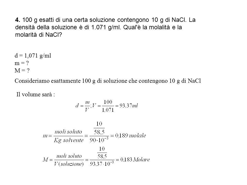 4. 100 g esatti di una certa soluzione contengono 10 g di NaCl