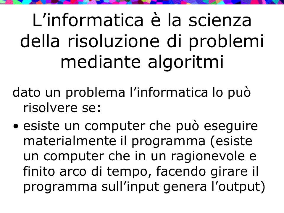 L'informatica è la scienza della risoluzione di problemi mediante algoritmi