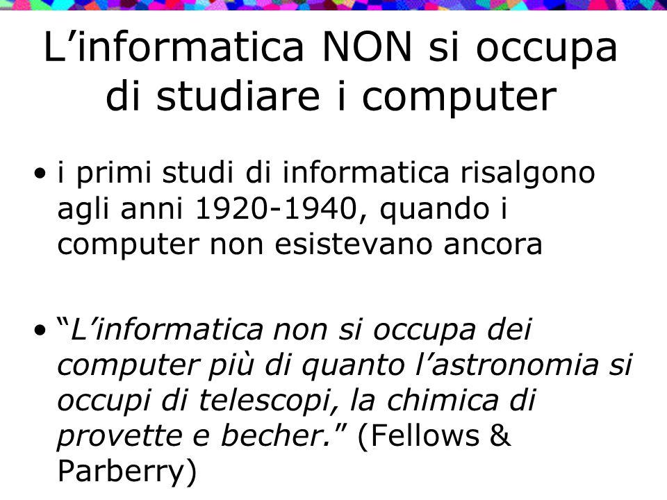 L'informatica NON si occupa di studiare i computer