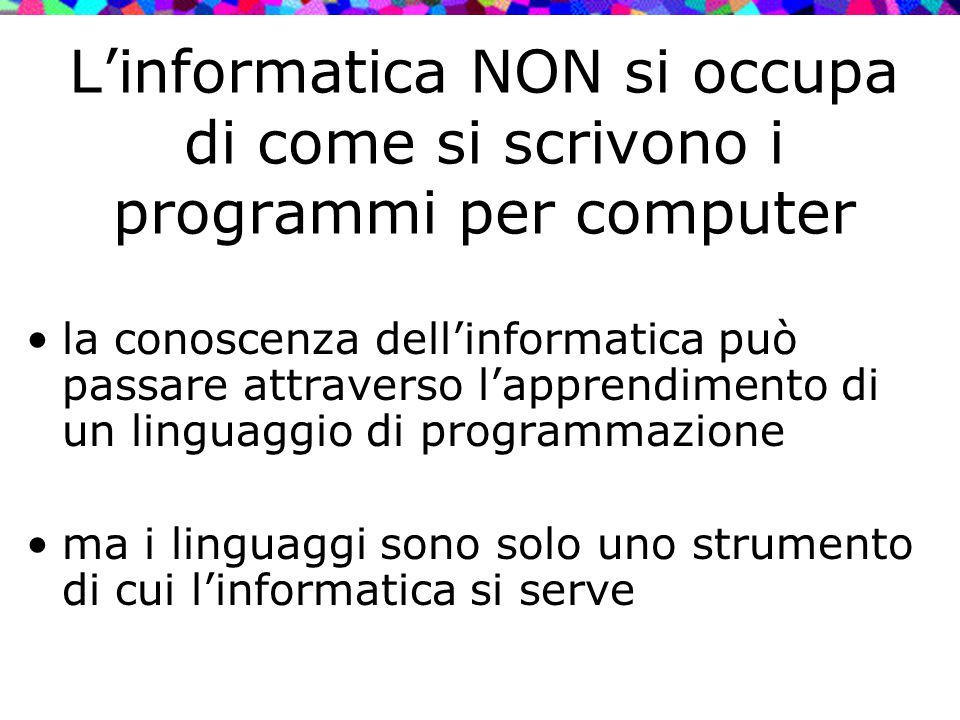 L'informatica NON si occupa di come si scrivono i programmi per computer