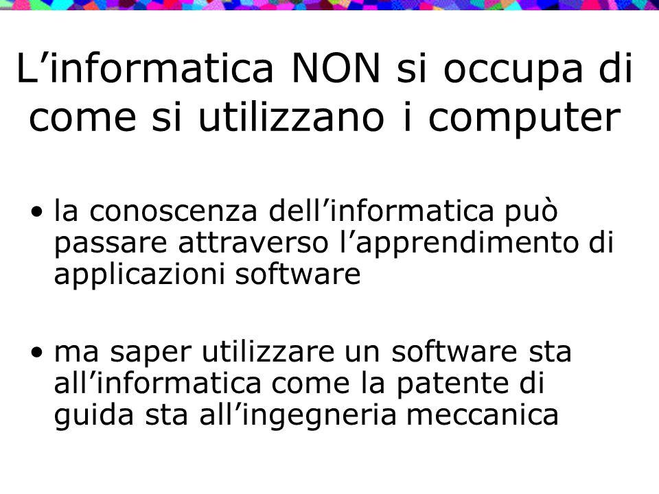 L'informatica NON si occupa di come si utilizzano i computer
