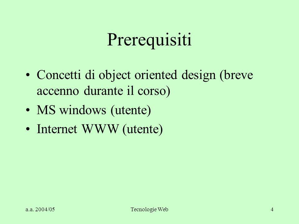 Prerequisiti Concetti di object oriented design (breve accenno durante il corso) MS windows (utente)
