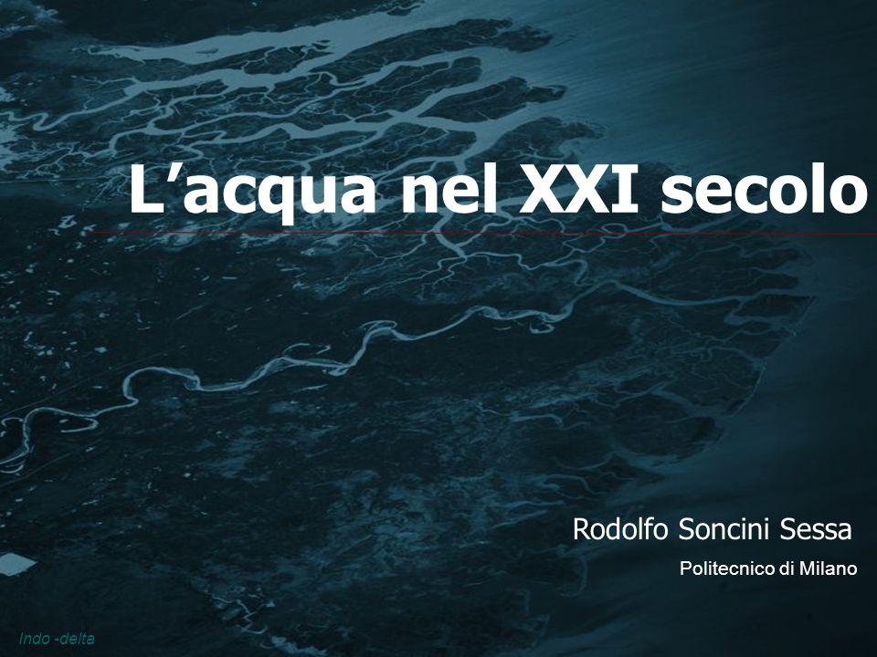 L'acqua nel XXI secolo Rodolfo Soncini Sessa Indo -delta