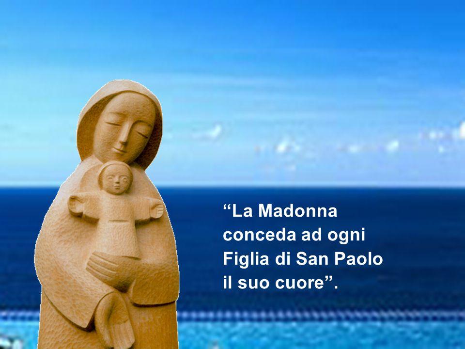La Madonna conceda ad ogni Figlia di San Paolo il suo cuore .