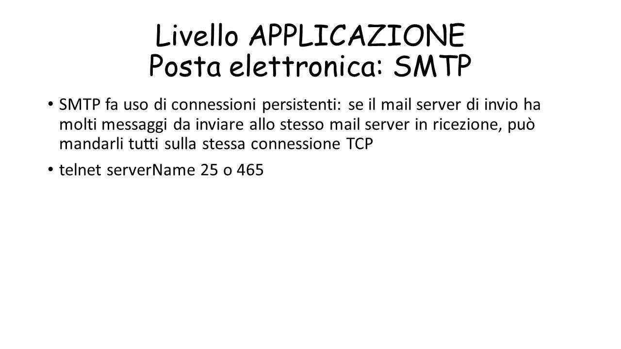 Livello APPLICAZIONE Posta elettronica: SMTP