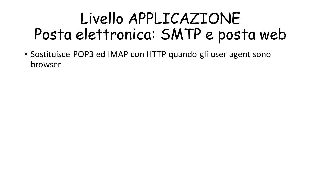 Livello APPLICAZIONE Posta elettronica: SMTP e posta web