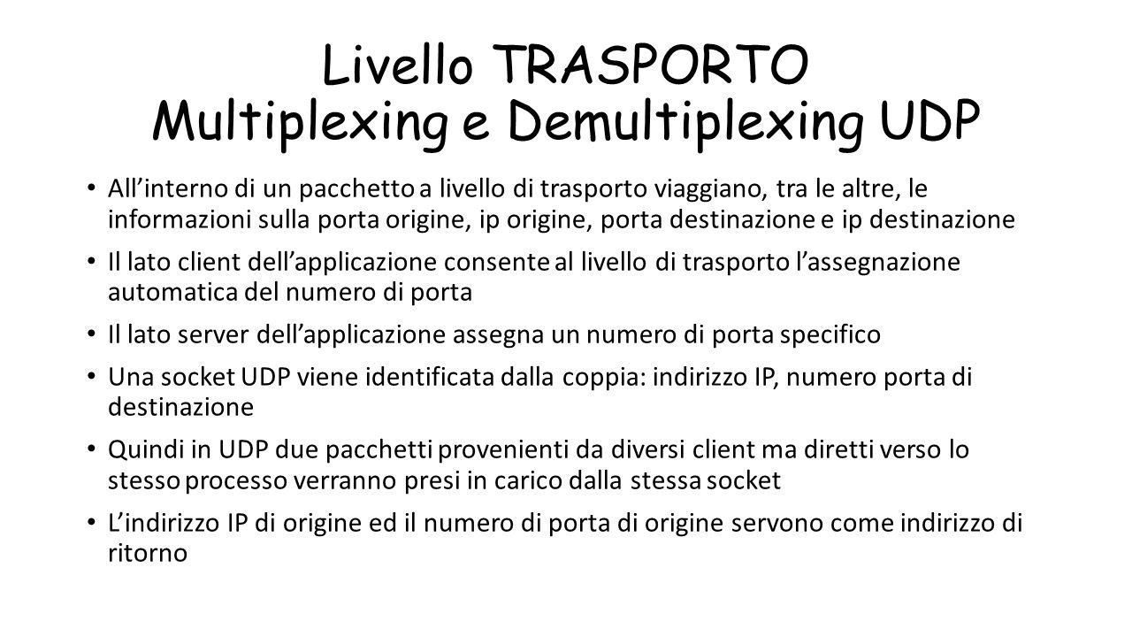 Livello TRASPORTO Multiplexing e Demultiplexing UDP