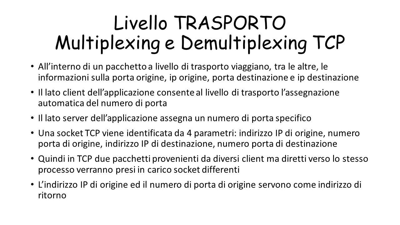 Livello TRASPORTO Multiplexing e Demultiplexing TCP