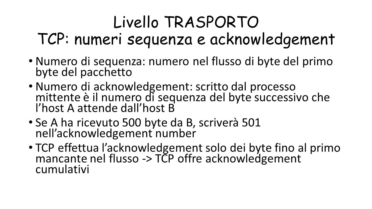 Livello TRASPORTO TCP: numeri sequenza e acknowledgement