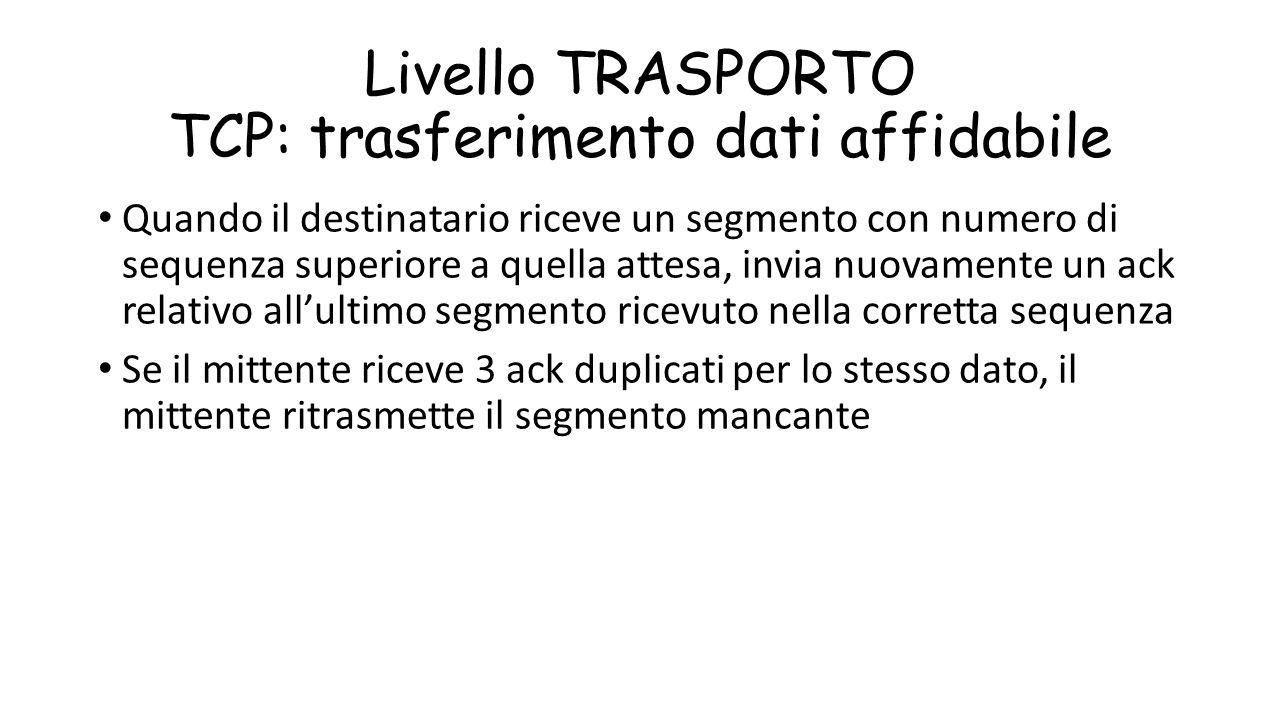 Livello TRASPORTO TCP: trasferimento dati affidabile