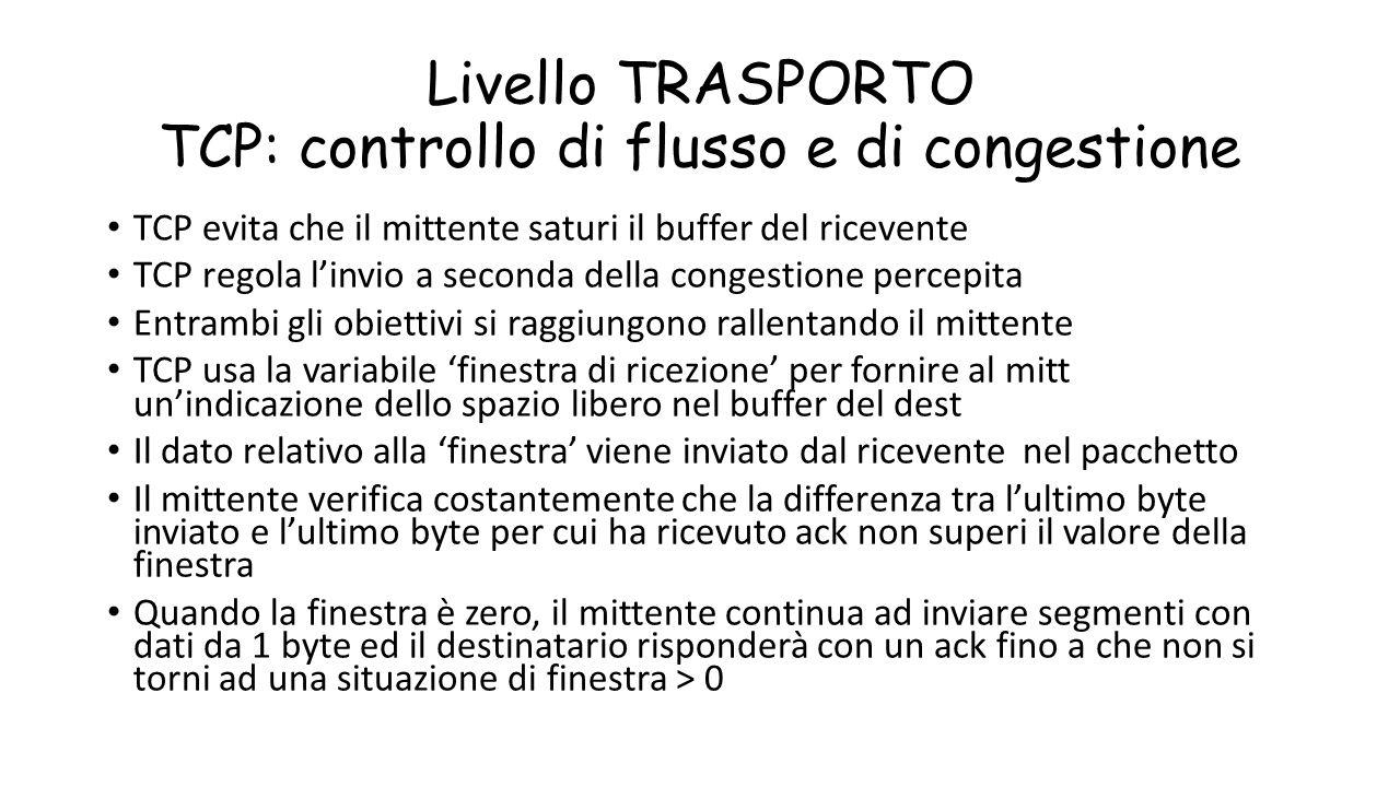 Livello TRASPORTO TCP: controllo di flusso e di congestione