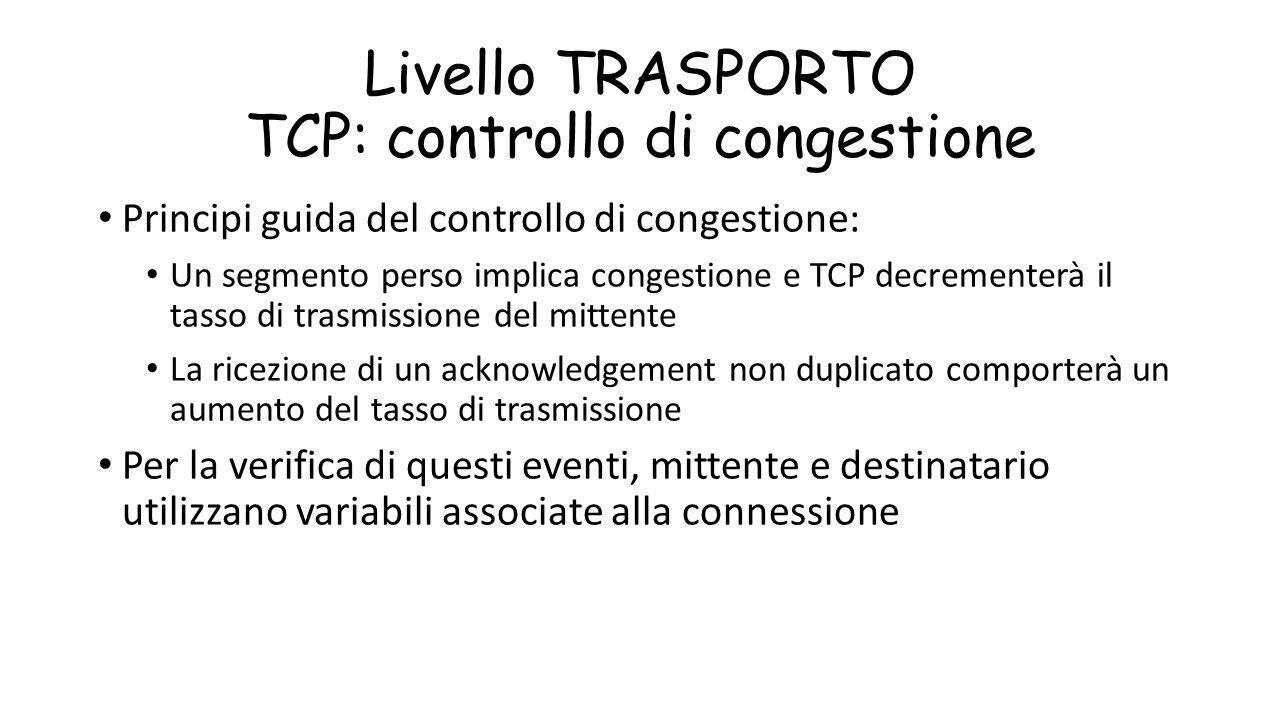 Livello TRASPORTO TCP: controllo di congestione