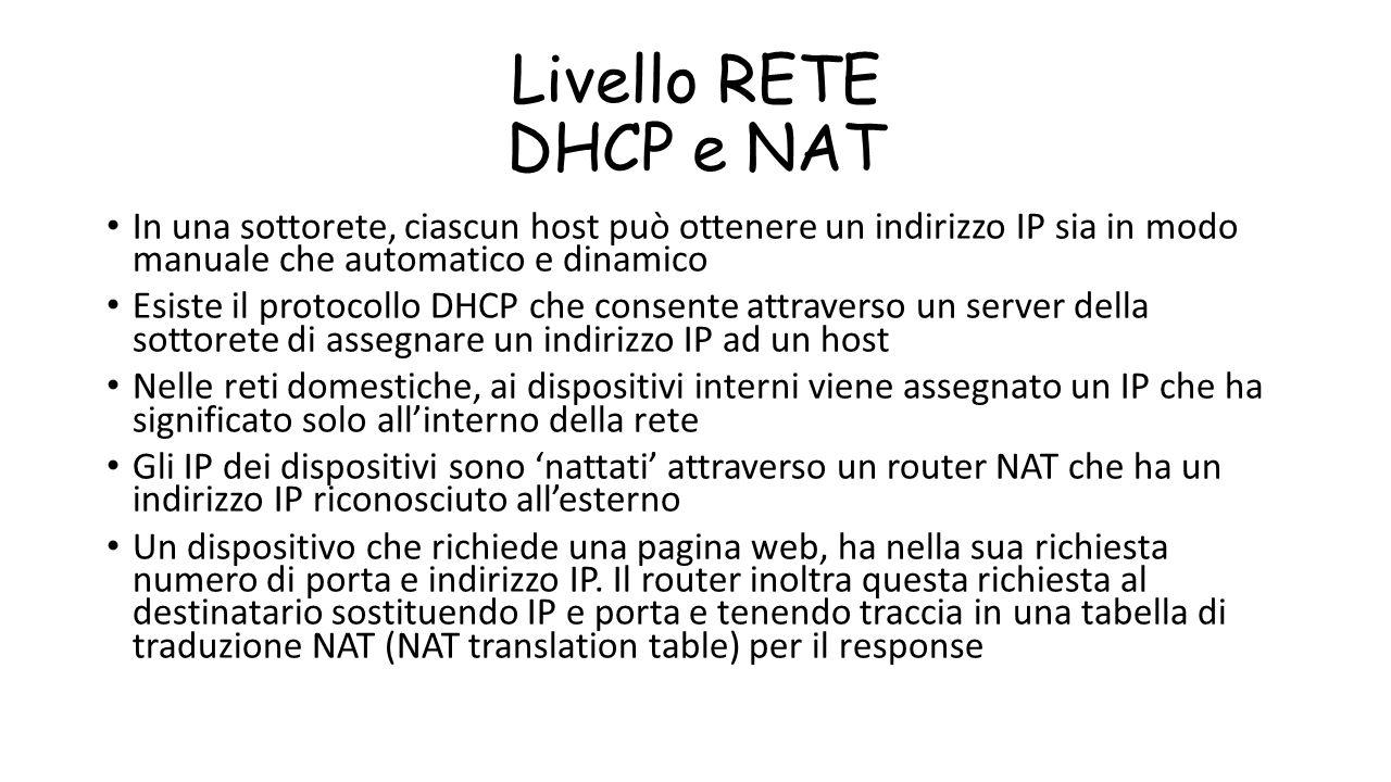 Livello RETE DHCP e NAT In una sottorete, ciascun host può ottenere un indirizzo IP sia in modo manuale che automatico e dinamico.