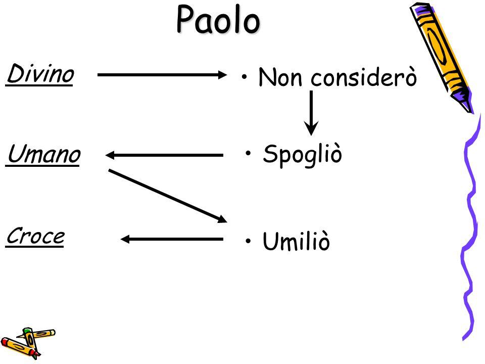 Paolo Divino Non considerò Umano Spogliò Croce Umiliò